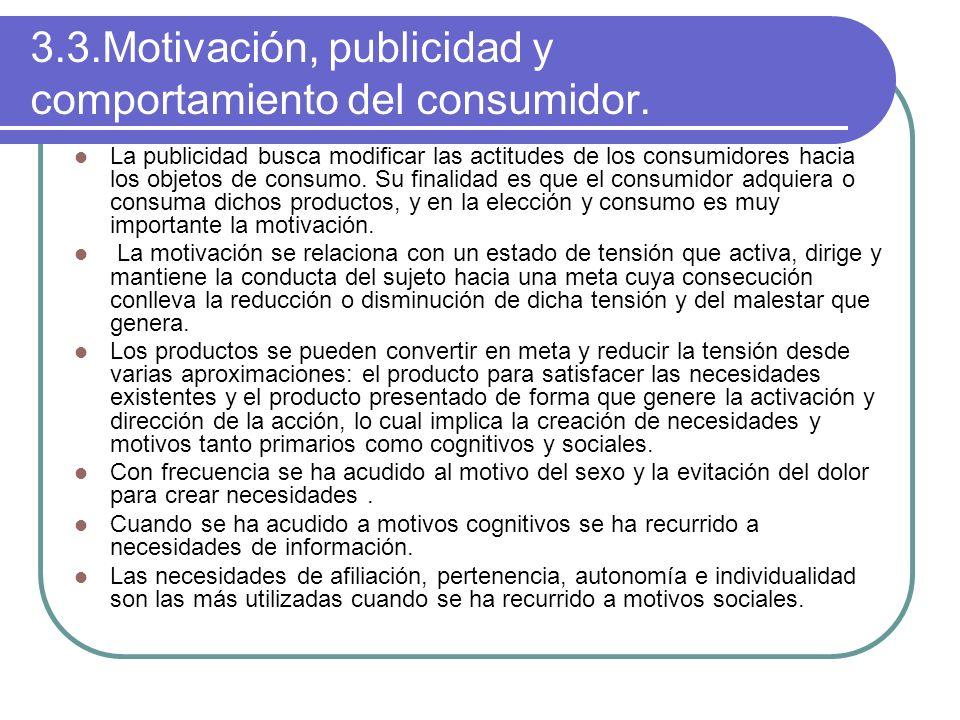 3.3.Motivación, publicidad y comportamiento del consumidor. La publicidad busca modificar las actitudes de los consumidores hacia los objetos de consu