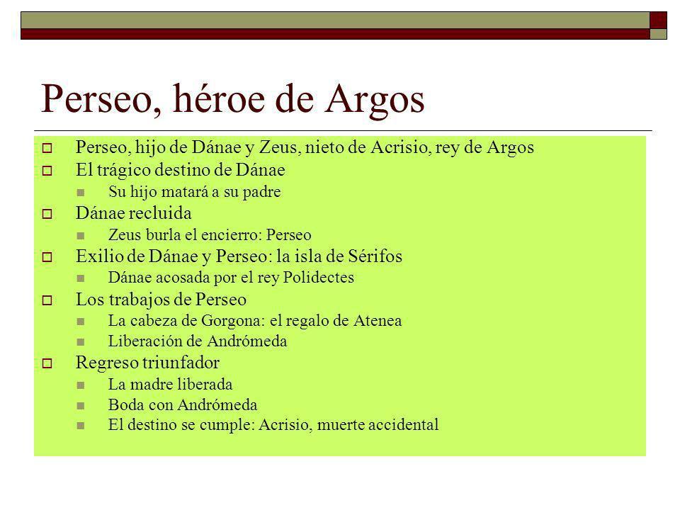Perseo, héroe de Argos Perseo, hijo de Dánae y Zeus, nieto de Acrisio, rey de Argos El trágico destino de Dánae Su hijo matará a su padre Dánae reclui