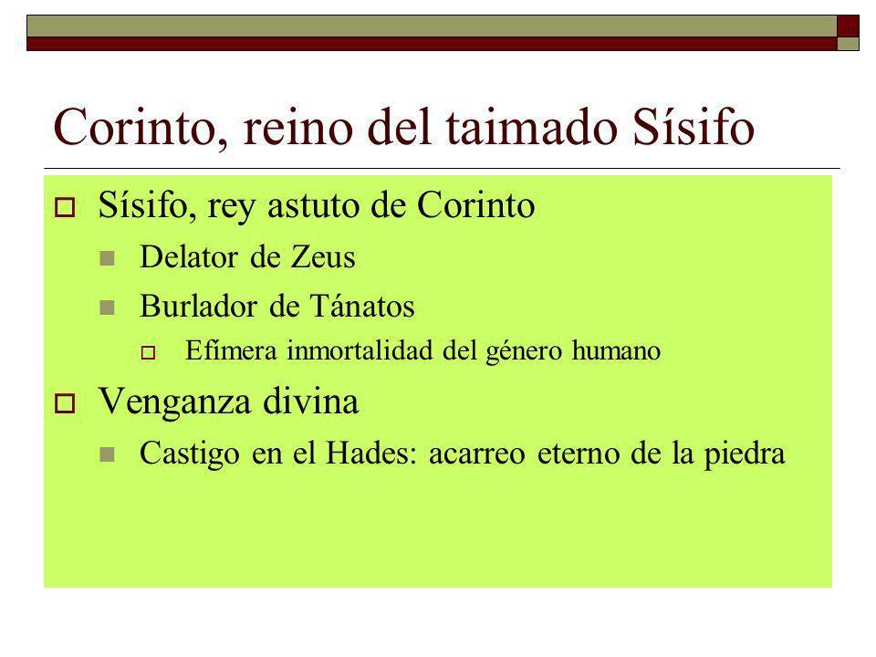 Corinto, reino del taimado Sísifo Sísifo, rey astuto de Corinto Delator de Zeus Burlador de Tánatos Efímera inmortalidad del género humano Venganza di