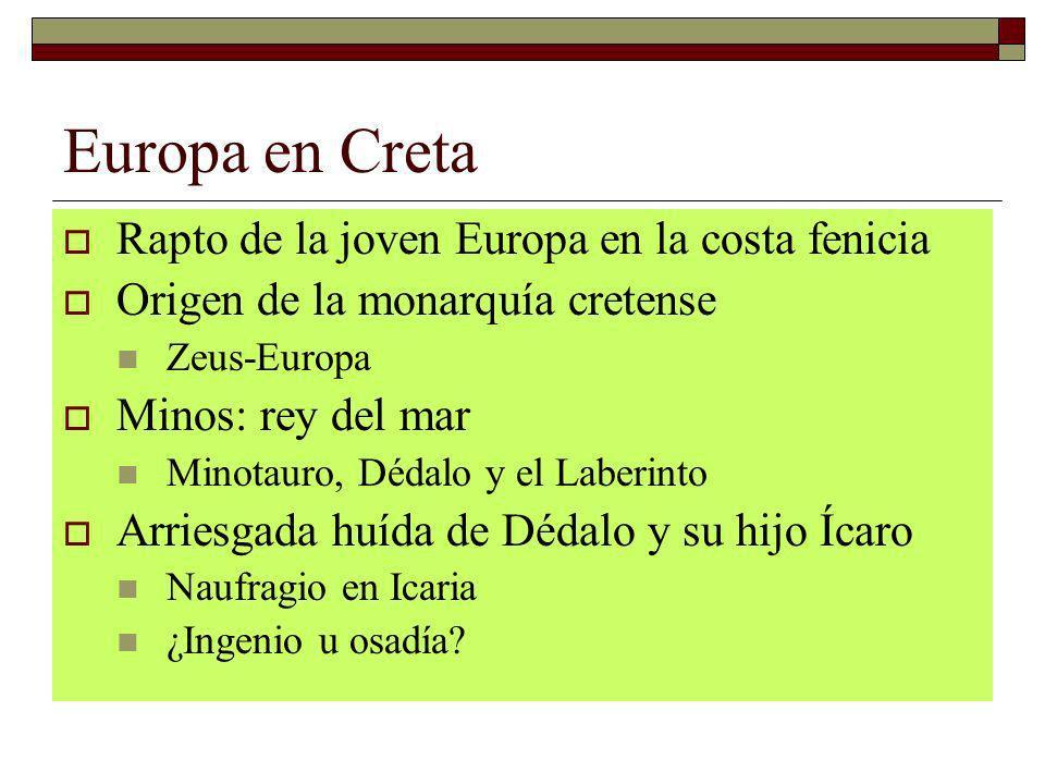 Europa en Creta Rapto de la joven Europa en la costa fenicia Origen de la monarquía cretense Zeus-Europa Minos: rey del mar Minotauro, Dédalo y el Lab