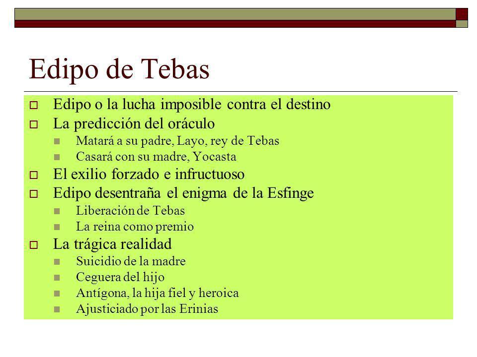 Edipo de Tebas Edipo o la lucha imposible contra el destino La predicción del oráculo Matará a su padre, Layo, rey de Tebas Casará con su madre, Yocas