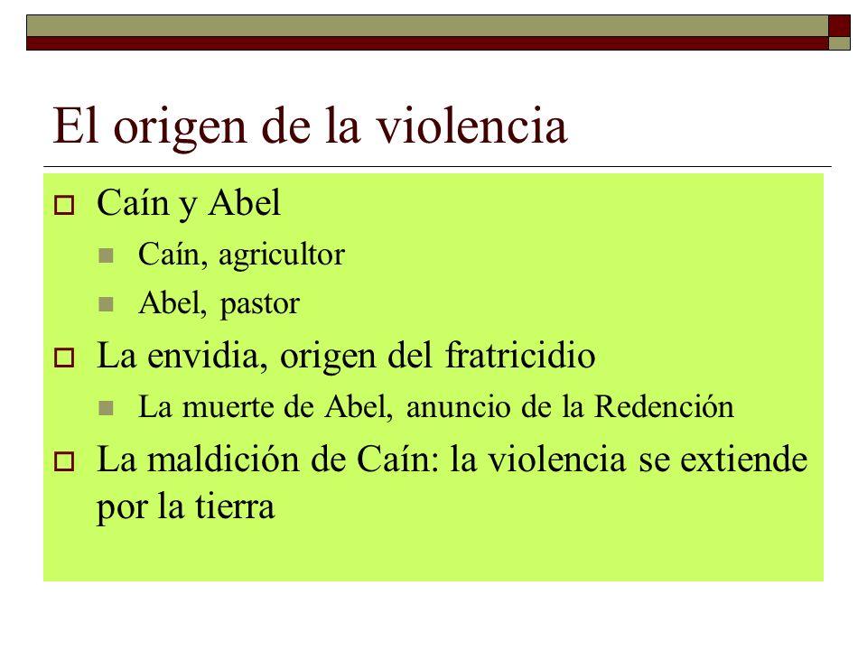 El origen de la violencia Caín y Abel Caín, agricultor Abel, pastor La envidia, origen del fratricidio La muerte de Abel, anuncio de la Redención La m