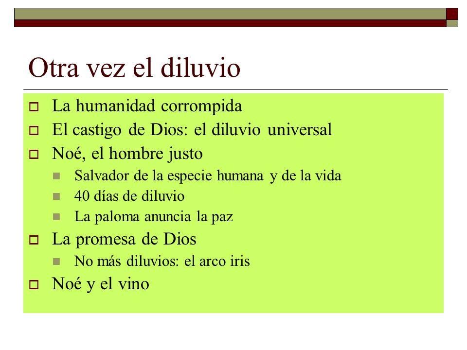 Otra vez el diluvio La humanidad corrompida El castigo de Dios: el diluvio universal Noé, el hombre justo Salvador de la especie humana y de la vida 4
