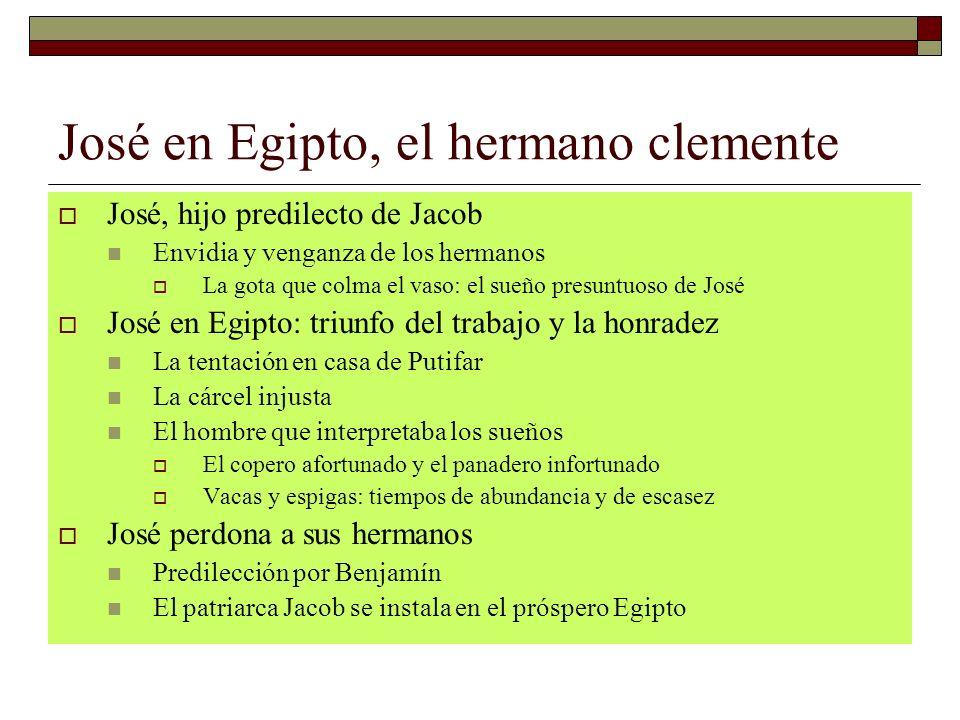 José en Egipto, el hermano clemente José, hijo predilecto de Jacob Envidia y venganza de los hermanos La gota que colma el vaso: el sueño presuntuoso