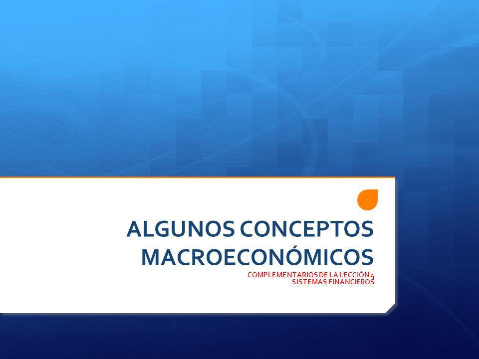 ALGUNOS CONCEPTOS MACROECONÓMICOS COMPLEMENTARIOS DE LA LECCIÓN 4 SISTEMAS FINANCIEROS