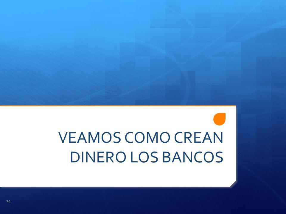 VEAMOS COMO CREAN DINERO LOS BANCOS 14
