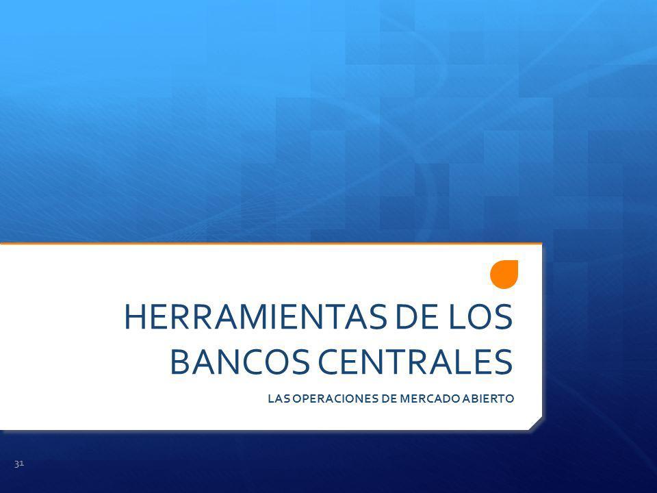 HERRAMIENTAS DE LOS BANCOS CENTRALES LAS OPERACIONES DE MERCADO ABIERTO 31