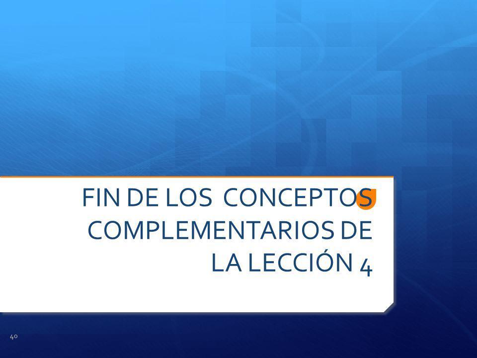 FIN DE LOS CONCEPTOS COMPLEMENTARIOS DE LA LECCIÓN 4 40
