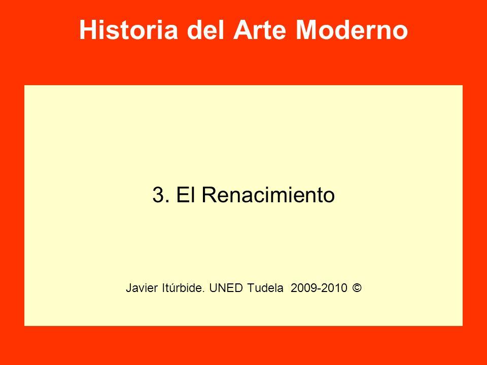 Historia del Arte Moderno 3. El Renacimiento Javier Itúrbide. UNED Tudela 2009-2010 ©