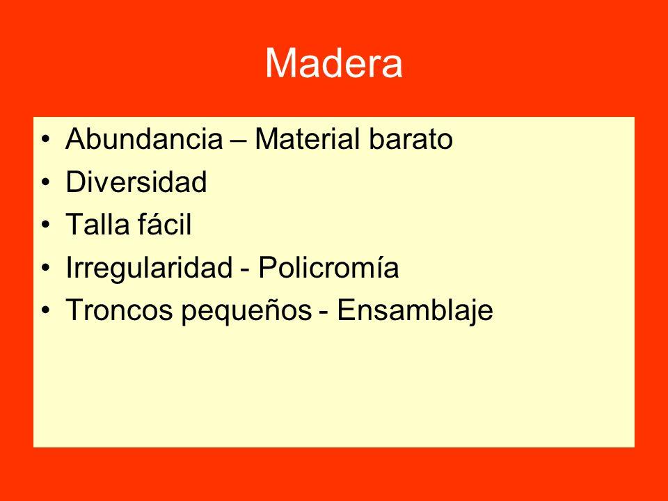 Madera Abundancia – Material barato Diversidad Talla fácil Irregularidad - Policromía Troncos pequeños - Ensamblaje