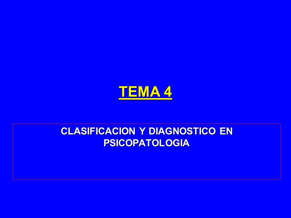 TEMA 4 CLASIFICACION Y DIAGNOSTICO EN PSICOPATOLOGIA