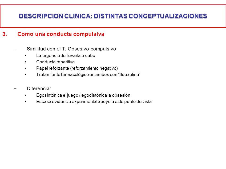DESCRIPCION CLINICA: DISTINTAS CONCEPTUALIZACIONES 3.Como una conducta compulsiva –Similitud con el T. Obsesivo-compulsivo La urgencia de llevarla a c