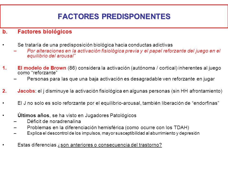 FACTORES PREDISPONENTES b.Factores biológicos Se trataría de una predisposición biológica hacia conductas adictivas –Por alteraciones en la activación