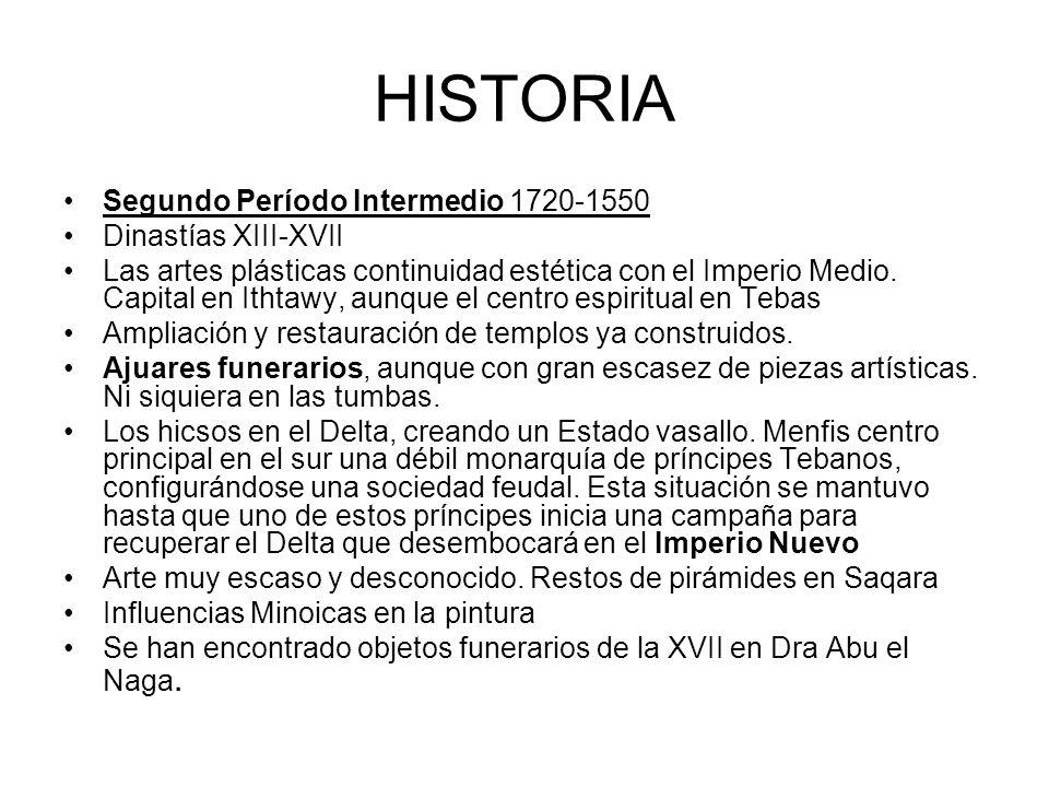 HISTORIA Segundo Período Intermedio 1720-1550 Dinastías XIII-XVII Las artes plásticas continuidad estética con el Imperio Medio. Capital en Ithtawy, a