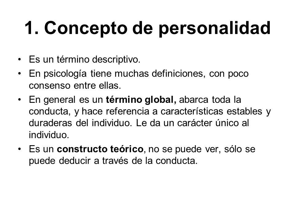 1. Concepto de personalidad Es un término descriptivo. En psicología tiene muchas definiciones, con poco consenso entre ellas. En general es un términ