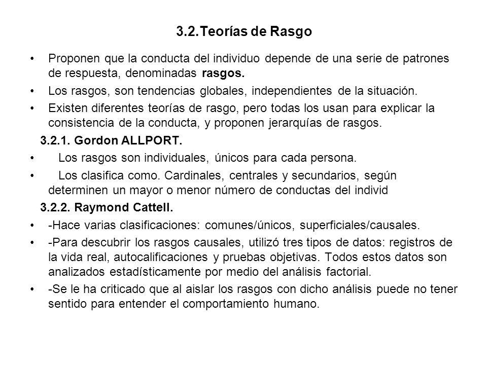 3.2.Teorías de Rasgo Proponen que la conducta del individuo depende de una serie de patrones de respuesta, denominadas rasgos. Los rasgos, son tendenc