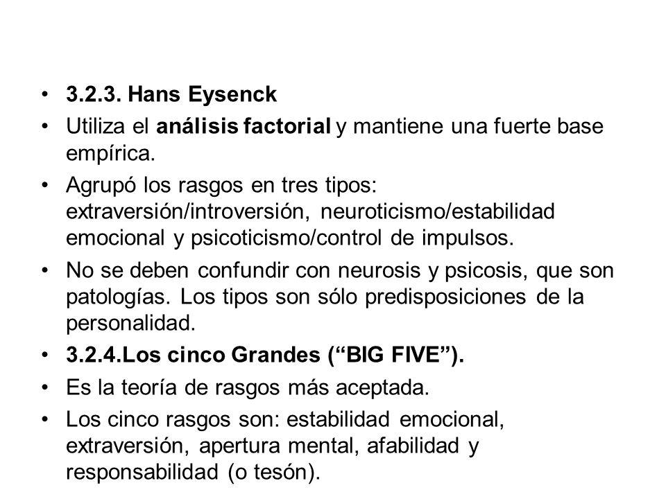 3.2.3. Hans Eysenck Utiliza el análisis factorial y mantiene una fuerte base empírica. Agrupó los rasgos en tres tipos: extraversión/introversión, neu