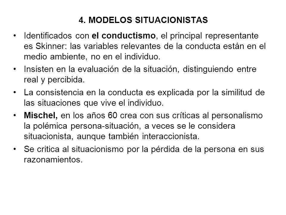 4. MODELOS SITUACIONISTAS Identificados con el conductismo, el principal representante es Skinner: las variables relevantes de la conducta están en el