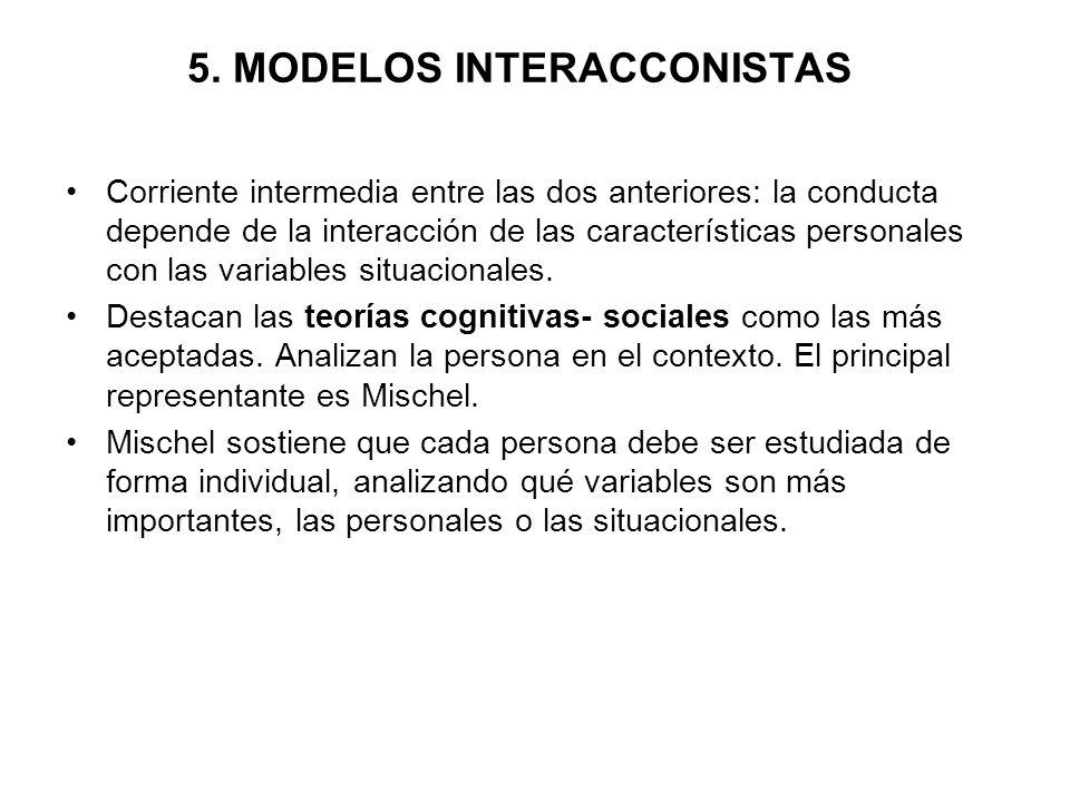 5. MODELOS INTERACCONISTAS Corriente intermedia entre las dos anteriores: la conducta depende de la interacción de las características personales con