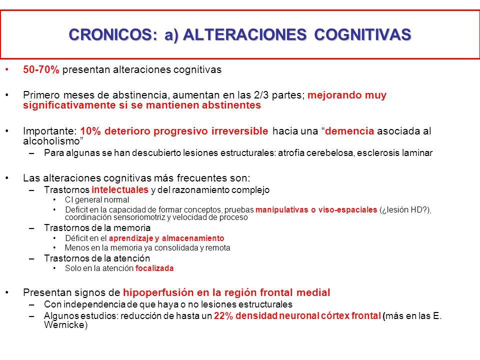 CRONICOS: a) ALTERACIONES COGNITIVAS 50-70% presentan alteraciones cognitivas Primero meses de abstinencia, aumentan en las 2/3 partes; mejorando muy