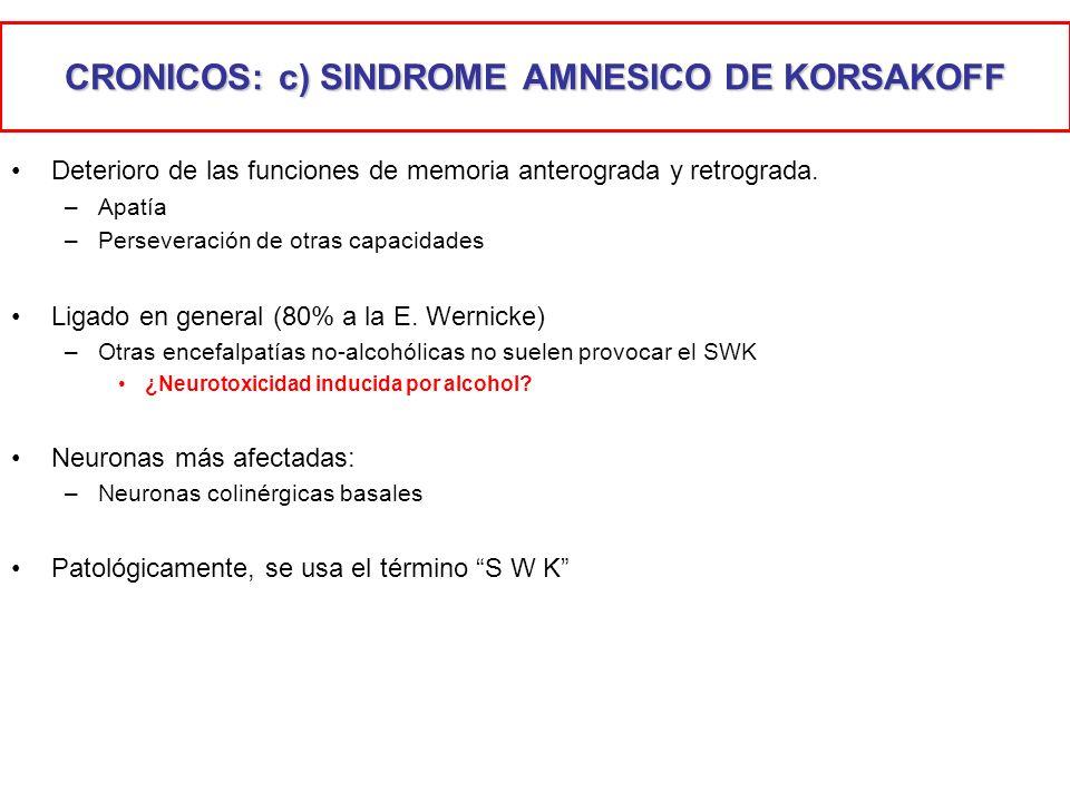 CRONICOS: c) SINDROME AMNESICO DE KORSAKOFF Deterioro de las funciones de memoria anterograda y retrograda. –Apatía –Perseveración de otras capacidade
