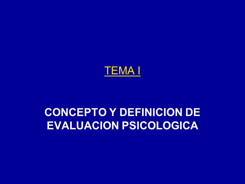 TEMA I CONCEPTO Y DEFINICION DE EVALUACION PSICOLOGICA