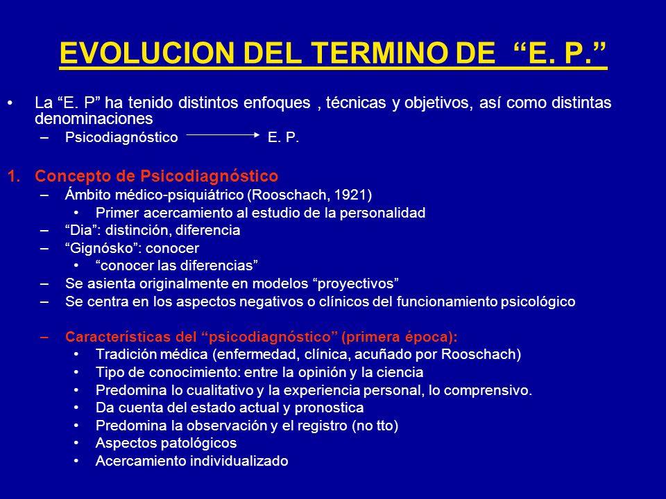EVOLUCION DEL TERMINO DE E. P. La E. P ha tenido distintos enfoques, técnicas y objetivos, así como distintas denominaciones –Psicodiagnóstico E. P. 1