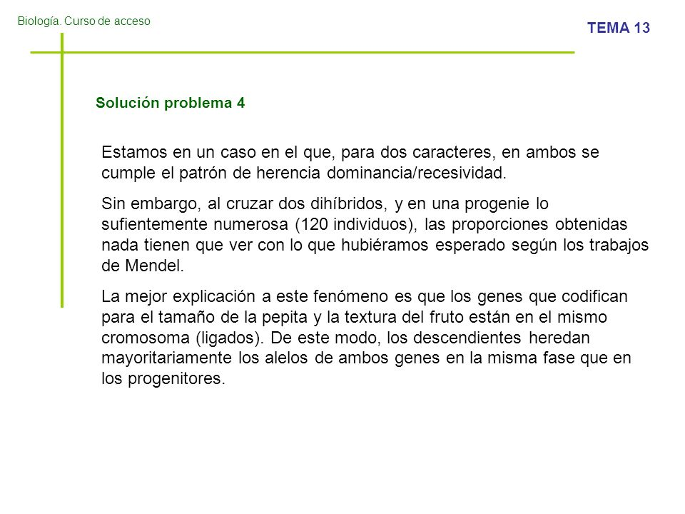 Biología. Curso de acceso TEMA 13 Solución problema 4 Estamos en un caso en el que, para dos caracteres, en ambos se cumple el patrón de herencia domi