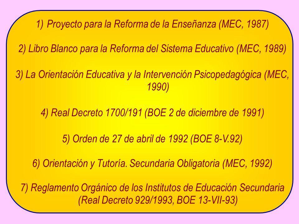 1)Proyecto para la Reforma de la Enseñanza (MEC, 1987) 2) Libro Blanco para la Reforma del Sistema Educativo (MEC, 1989) 3) La Orientación Educativa y