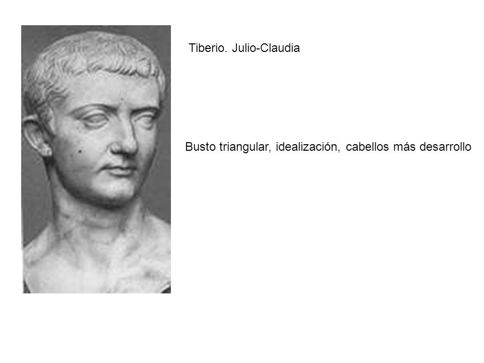 Tiberio. Julio-Claudia Busto triangular, idealización, cabellos más desarrollo