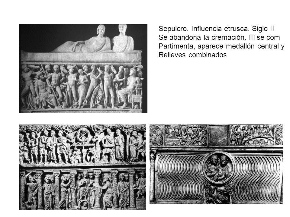 Sepulcro. Influencia etrusca. Siglo II Se abandona la cremación. III se com Partimenta, aparece medallón central y Relieves combinados