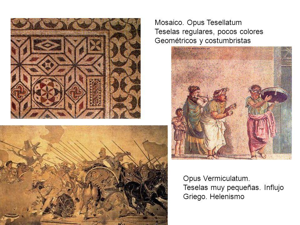 Mosaico. Opus Tesellatum Teselas regulares, pocos colores Geométricos y costumbristas Opus Vermiculatum. Teselas muy pequeñas. Influjo Griego. Helenis