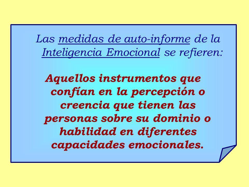 Las medidas de auto-informe de la Inteligencia Emocional se refieren: Aquellos instrumentos que confían en la percepción o creencia que tienen las per