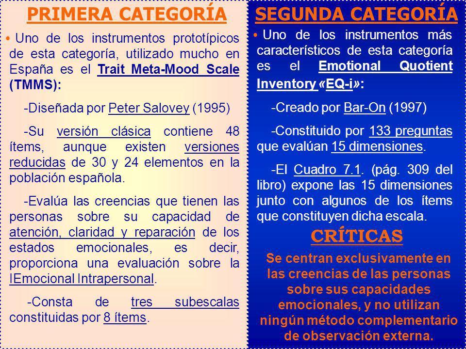 PRIMERA CATEGORÍA Uno de los instrumentos prototípicos de esta categoría, utilizado mucho en España es el Trait Meta-Mood Scale (TMMS): -Diseñada por
