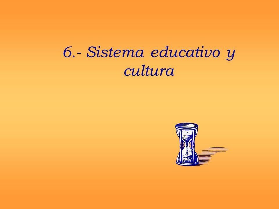 6.- Sistema educativo y cultura