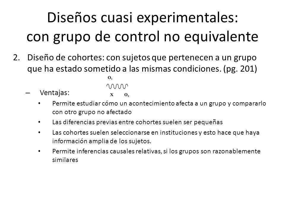 2.Diseño de cohortes: con sujetos que pertenecen a un grupo que ha estado sometido a las mismas condiciones. (pg. 201) – Ventajas: Permite estudiar có