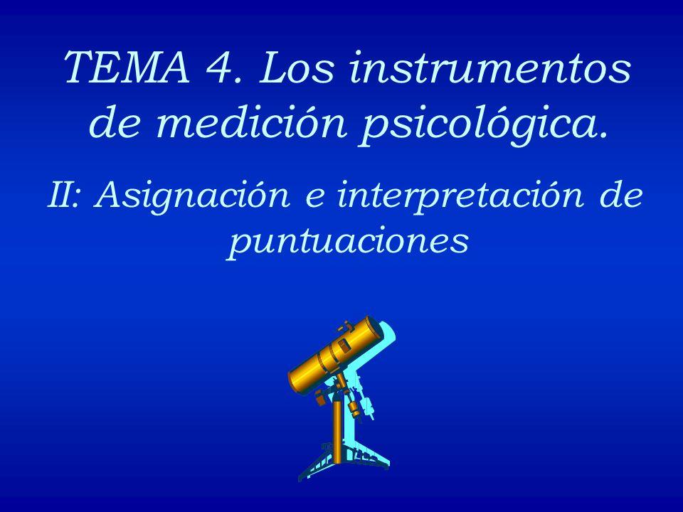 TEMA 4. Los instrumentos de medición psicológica. II: Asignación e interpretación de puntuaciones