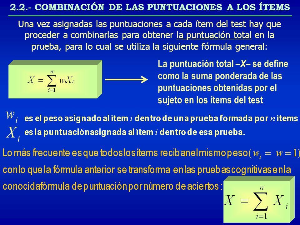 2.2.- COMBINACIÓN DE LAS PUNTUACIONES A LOS ÍTEMS Una vez asignadas las puntuaciones a cada ítem del test hay que proceder a combinarlas para obtener