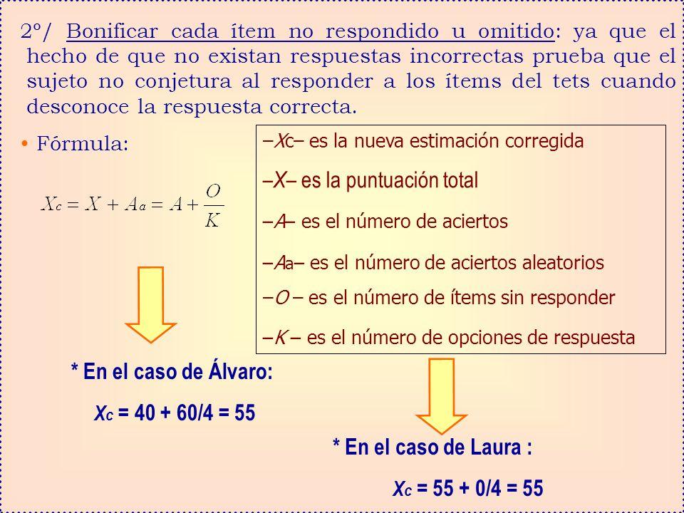 2º/ Bonificar cada ítem no respondido u omitido: ya que el hecho de que no existan respuestas incorrectas prueba que el sujeto no conjetura al respond