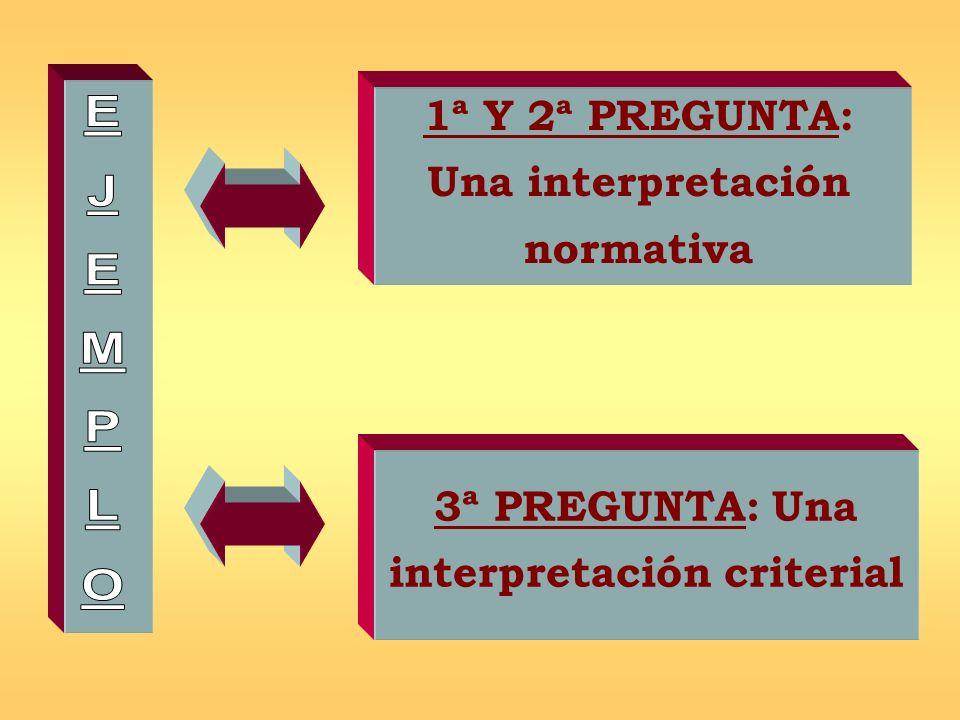 1ª Y 2ª PREGUNTA: Una interpretación normativa 3ª PREGUNTA: Una interpretación criterial