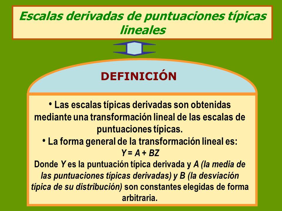 Escalas derivadas de puntuaciones típicas lineales Las escalas típicas derivadas son obtenidas mediante una transformación lineal de las escalas de pu