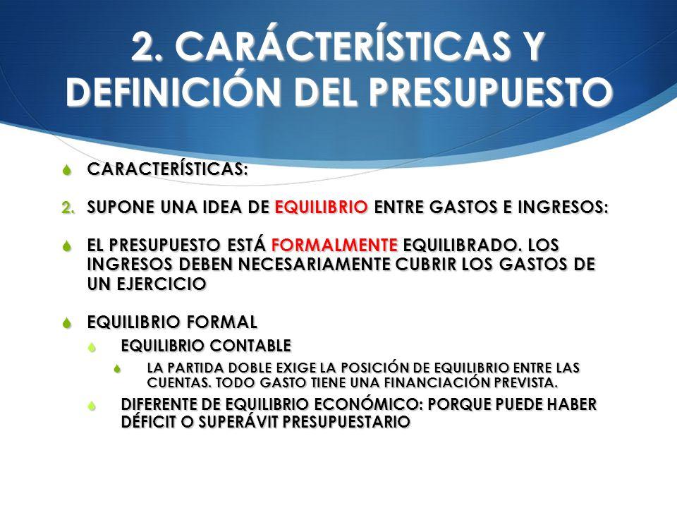2. CARÁCTERÍSTICAS Y DEFINICIÓN DEL PRESUPUESTO CARACTERÍSTICAS: CARACTERÍSTICAS: 2. SUPONE UNA IDEA DE EQUILIBRIO ENTRE GASTOS E INGRESOS: EL PRESUPU