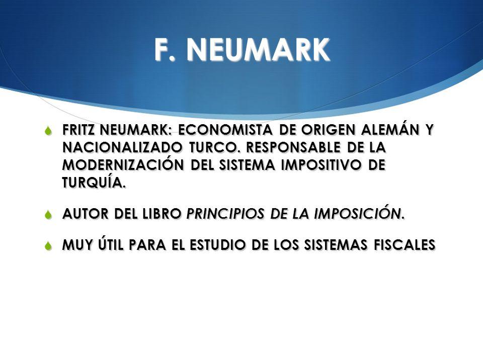 F. NEUMARK FRITZ NEUMARK: ECONOMISTA DE ORIGEN ALEMÁN Y NACIONALIZADO TURCO. RESPONSABLE DE LA MODERNIZACIÓN DEL SISTEMA IMPOSITIVO DE TURQUÍA. FRITZ