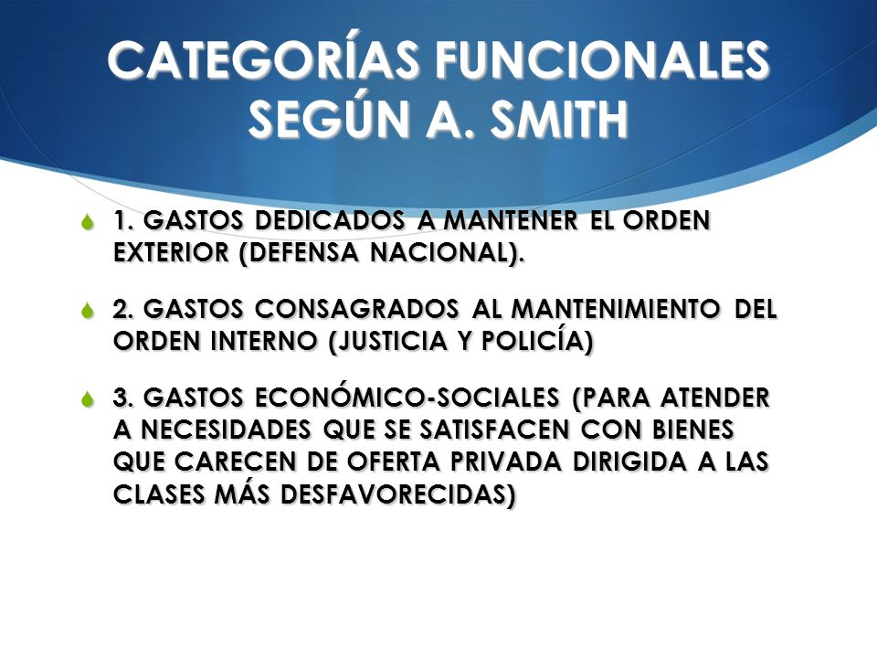 CATEGORÍAS FUNCIONALES SEGÚN A. SMITH 1. GASTOS DEDICADOS A MANTENER EL ORDEN EXTERIOR (DEFENSA NACIONAL). 1. GASTOS DEDICADOS A MANTENER EL ORDEN EXT