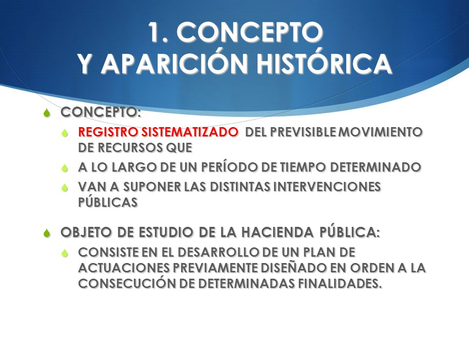 1. CONCEPTO Y APARICIÓN HISTÓRICA CONCEPTO: CONCEPTO: REGISTRO SISTEMATIZADO DEL PREVISIBLE MOVIMIENTO DE RECURSOS QUE REGISTRO SISTEMATIZADO DEL PREV