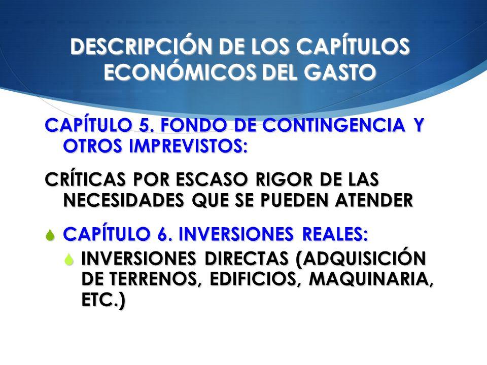 DESCRIPCIÓN DE LOS CAPÍTULOS ECONÓMICOS DEL GASTO CAPÍTULO 5. FONDO DE CONTINGENCIA Y OTROS IMPREVISTOS: CRÍTICAS POR ESCASO RIGOR DE LAS NECESIDADES