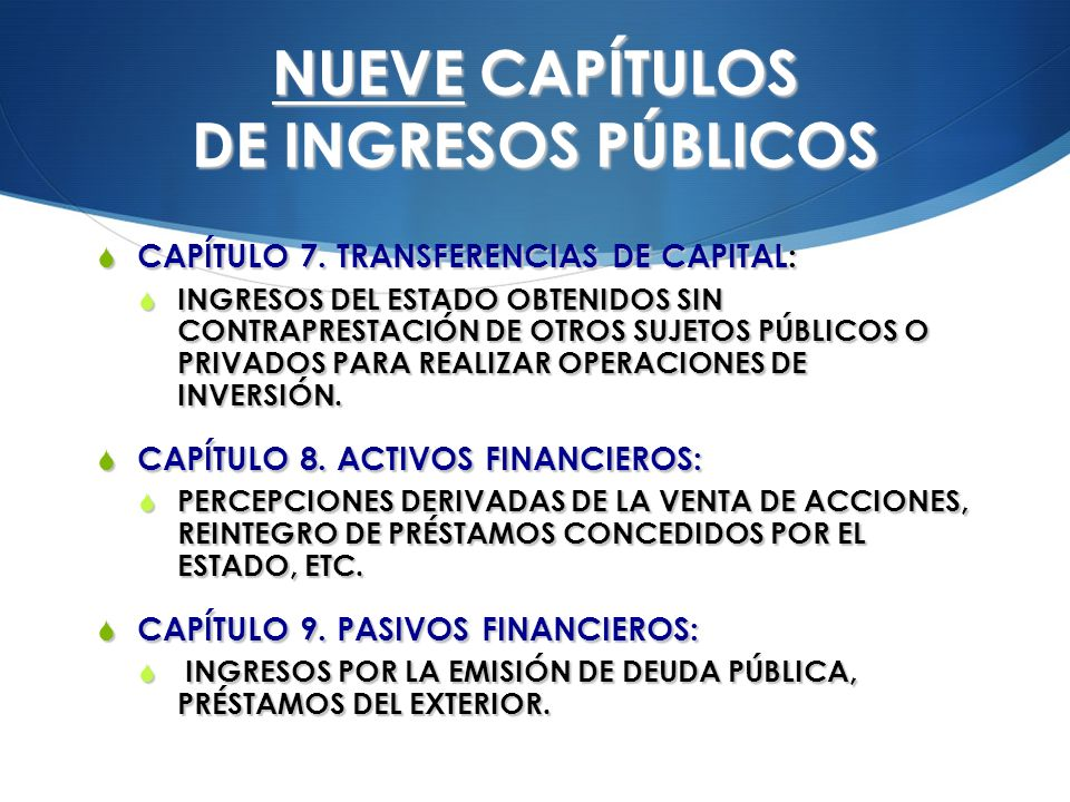 NUEVE CAPÍTULOS DE INGRESOS PÚBLICOS CAPÍTULO 7. TRANSFERENCIAS DE CAPITAL: CAPÍTULO 7. TRANSFERENCIAS DE CAPITAL: INGRESOS DEL ESTADO OBTENIDOS SIN C