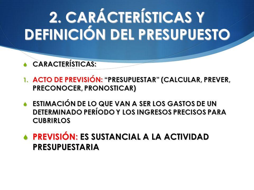 2. CARÁCTERÍSTICAS Y DEFINICIÓN DEL PRESUPUESTO CARACTERÍSTICAS: CARACTERÍSTICAS: 1. ACTO DE PREVISIÓN: PRESUPUESTAR (CALCULAR, PREVER, PRECONOCER, PR