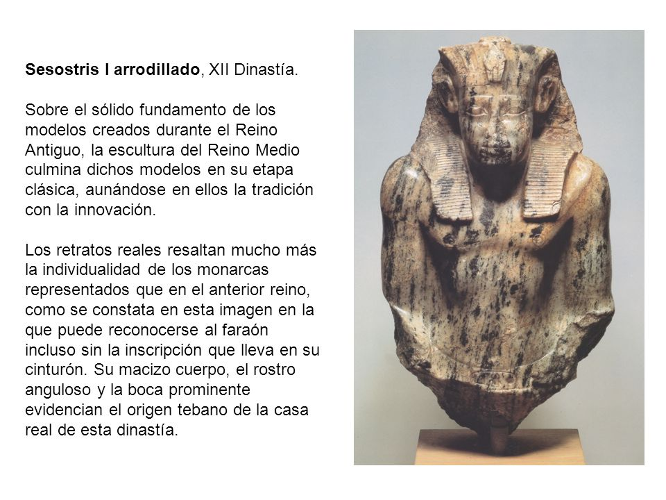 Sesostris I arrodillado, XII Dinastía. Sobre el sólido fundamento de los modelos creados durante el Reino Antiguo, la escultura del Reino Medio culmin