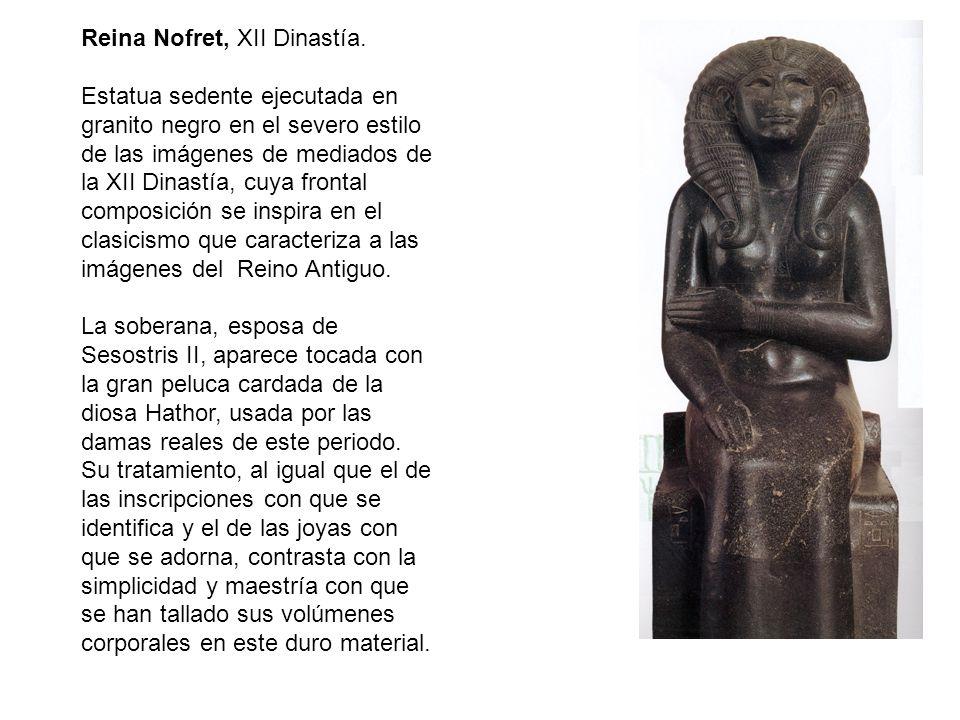 Reina Nofret, XII Dinastía. Estatua sedente ejecutada en granito negro en el severo estilo de las imágenes de mediados de la XII Dinastía, cuya fronta